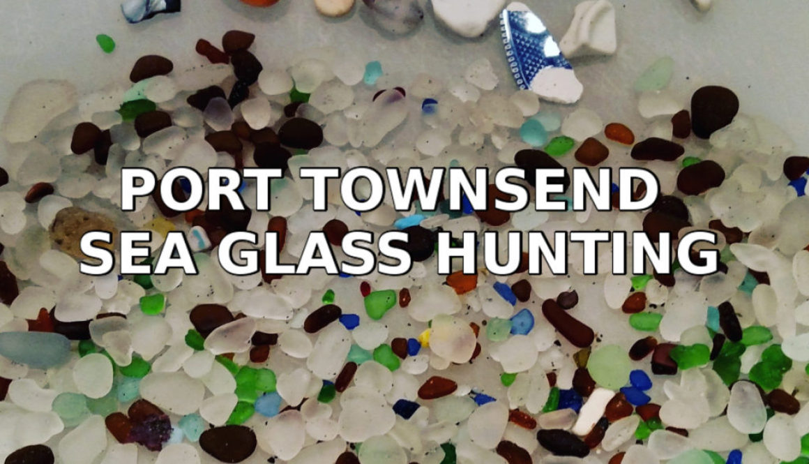 Hunting Sea Glass at Glass Beach – Port Townsend, WA
