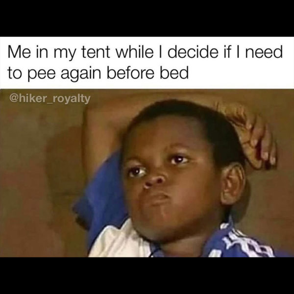 Laying in your tent, in your sleeping bag, debating if you really, really need to pee hiking meme