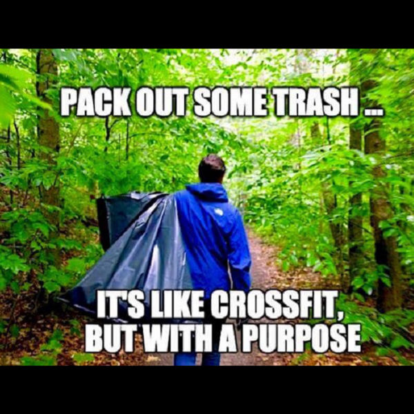 Pack out some trash, it is like crossfit, but with a purpose hiking meme