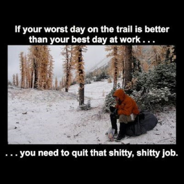 if your worst day on the trails is better than your best day at work you need to quit meme.